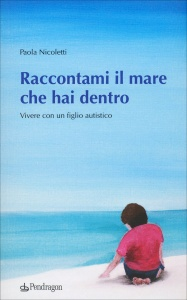 RACCONTAMI IL MARE CHE HAI DENTRO Vivere con figlio autistico di Paola Nicoletti
