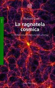 LA RAGNATELA COSMICA La misteriosa architettura dell'universo di J. Richard Gott