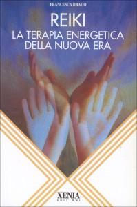 REIKI La terapia energetica della nuova era di Francesca Drago