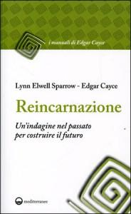 REINCARNAZIONE - UN'INDAGINE NEL PASSATO PER COSTRUIRE IL FUTURO di Edgar Cayce, Lynn Elwell Sparrow