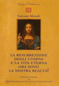 LA RESURREZIONE DEGLI UOMINI E LA VITA ETERNA ORA SONO LA NOSTRA REALTà di Grigori Grabovoi
