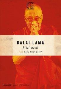 RIBELLATEVI! L'appello ai giovani di un grande leader dei nostri giorni di Dalai Lama