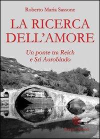 LA RICERCA DELL'AMORE Un ponte tra Reich e Sri Aurobindo di Roberto Maria Sassone