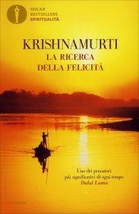LA RICERCA DELLA FELICITà Nuova edizione di Jiddu Krishnamurti
