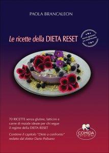 LE RICETTE DELLA DIETA RESET 70 ricette senza glutine, latticini e carne di maiale ideate per chi segue il regime della Dieta Reset di Paola Brancaleon, Dario Polisano