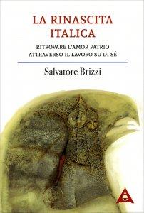 LA RINASCITA ITALICA Ritrovare l'amor patrio attraverso il lavoro su di sé di Salvatore Brizzi