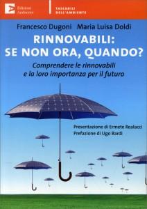 RINNOVABILI: SE NON ORA QUANDO? Comprendere le rinnovabili e la loro importanza per il futuro di Francesco Dugoni, Maria Luisa Doldi