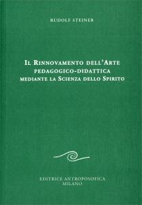 IL RINNOVAMENTO DELL'ARTE PEDAGOGICO-DIDATTICA Mediante la scienza dello spirito di Rudolf Steiner