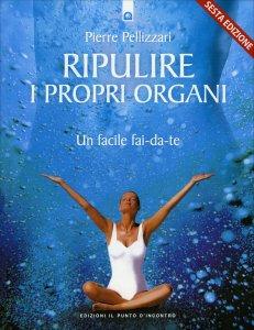 RIPULIRE I PROPRI ORGANI Un facile fai-da-te di Pierre Pellizzari