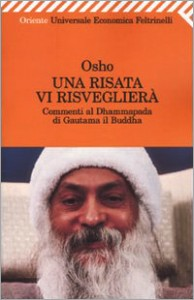 UNA RISATA VI RISVEGLIERà Commenti di Dhammapada di Gautama il Buddha di Osho