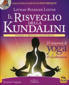 IL RISVEGLIO DELLA KUNDALINI Teoria e pratica illustrata - 27 sequenze di yoga e 15 meditazioni di Lothar Rudiger Lutge