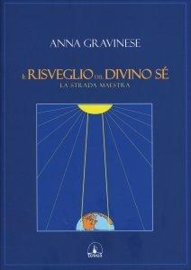 IL RISVEGLIO DEL DIVINO Sé La strada maestra di Anna Gravinese