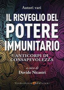 IL RISVEGLIO DEL POTERE IMMUNITARIO Anticorpi di consapevolezza di Davide Nicastri