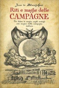 RITI E MAGIE DELLE CAMPAGNE Un libro sugli antichi riti magici nelle campagne italiane di Jean de Blanchefort