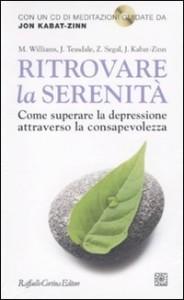 RITROVARE LA SERENITà Come superare la depressione attraverso la consapevolezza. Con un CD di meditazioni guidate da Jon Kabat-Zinn di Zindel Segal, Jon Kabat-Zinn