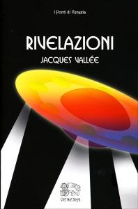 RIVELAZIONI Il lato oscuro della manipolazione dei fenomeni UFO da parte dei media e delle associazioni governative di Jacques Vallée
