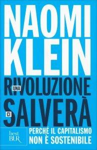 UNA RIVOLUZIONE CI SALVERà Perché il capitalismo non è sostenibile di Naomi Klein