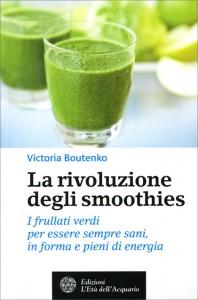 LA RIVOLUZIONE DEGLI SMOOTHIES I frullati verdi per essere sempre sani, in forma e pieni di energia di Victoria Boutenko