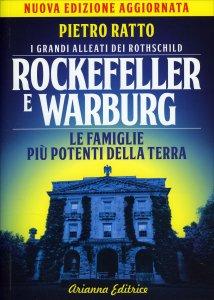 ROCKEFELLER E WARBURG I grandi alleati dei Rothschild. Le famiglie più potenti della terra di Pietro Ratto