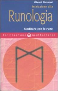INIZIAZIONE ALLA RUNOLOGIA Meditare con le Rune di Gianni Vannoni