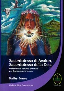 SACERDOTESSA DI AVALON SACERDOTESSA DELLA DEA Un rinnovato sentiero spirituale per il ventunesimo secolo di Kathy Jones