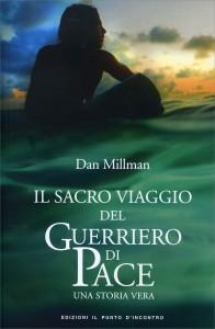 IL SACRO VIAGGIO DEL GUERRIERO DI PACE Una storia vera di Dan Millman