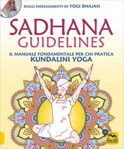 SADHANA GUIDELINES Il manuale fondamentale per chi pratica Kundalini Yoga di Yogi Bhajan