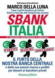 SBANKITALIA - 2A EDIZIONE AGGIORNATA (EBOOK) Il furto della nostra Banca Centrale e delle sue enormi riserve e profitti per donarli ai banchieri privati. di Marco Della Luna