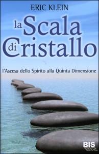 LA SCALA DI CRISTALLO L'Ascesa dello Spirito alla Quinta Dimensione di Eric Klein