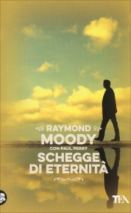 SCHEGGE DI ETERNITà Esperienze di condivisione nel passaggio da questa all'altra vita di Raymond Moody, Paul Perry