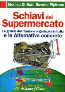 SCHIAVI DEL SUPERMERCATO La grande distribuzione organizzata in Italia e le Alternative Concrete di Monica Di Bari, Saverio Pipitone