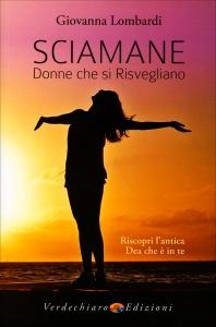 SCIAMANE - DONNE CHE SI RISVEGLIANO Riscopri l'antica Dea che è in te di Giovanna Lombardi