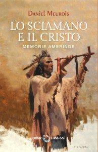 LO SCIAMANO E IL CRISTO di Daniel Meurois