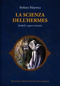 SCIENZA DELL'HERMES Simboli e segreti iniziatici - Piccolo Trattato di Alta Magia di Stefano Mayorca