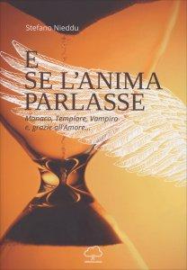 E SE L'ANIMA PARLASSE Monaco, Templare, Vampiro e, grazie all'Amore… di Stefano Nieddu