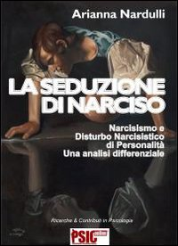 LA SEDUZIONE DI NARCISO Narcisismo e disturbo narcisistico di personalità: una analisi differenziale di Arianna Nardulli