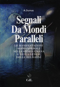 SEGNALI DA MONDI PARALLELI Le manifestazioni sopranormali nella storia umana e nella genesi delle religioni di Andrè Dumas