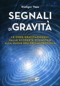 SEGNALI DI GRAVITà Le onde gravitazionali: dalle scoperte di einstein alla nuova era dell'astrofisica di Rüdiger Vaas