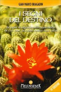 I SEGNI DEL DESTINO Scopri il significato nascosto di ciò che accade nella tua vita (quarta edizione) di Gian Marco Bragadin