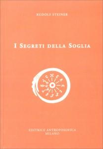 I SEGRETI DELLA SOGLIA di Rudolf Steiner