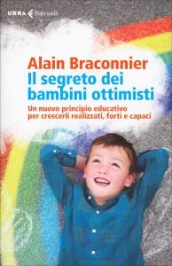 IL SEGRETO DEI BAMBINI OTTIMISTI Un nuovo principio educativo per crescerli realizzati, forti e capaci di Alain Braconnier