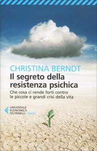 IL SEGRETO DELLA RESISTENZA PSICHICA Che cosa ci rende forti contro le piccole e grandi crisi della vita di Christina Berndt