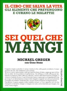 SEI QUEL CHE MANGI Il cibo che salva la vita - Gli alimenti che prevengono e curano le malattie di Michael Greger, Gene Stone