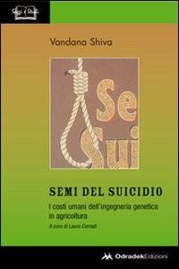 SEMI DEL SUICIDIO I costi umani dell'ingegneria genetica in agricoltura di Vandana Shiva