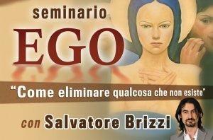EGO - COME ELIMINARE QUALCOSA CHE NON ESISTE (VIDEO SEMINARIO) di Salvatore Brizzi
