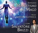 IL MAGNETISMO DEL MAGO (VIDEO SEMINARIO) di Salvatore Brizzi