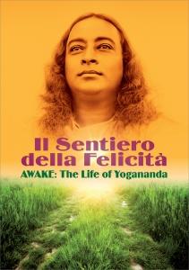 IL SENTIERO DELLA FELICITà - AWAKE: THE LIFE OF YOGANANDA di Paramhansa Yogananda, Paola Di Florio, Lisa Leeman