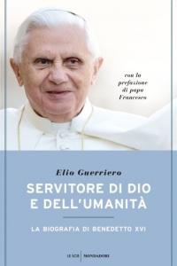 SERVITORE DI DIO E DELL'UMANITà La biografia di Benedetto XVI di Elio Guerriero