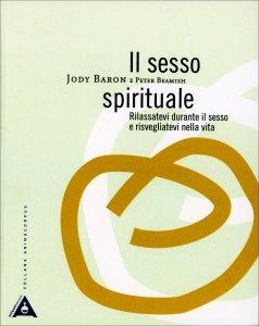 IL SESSO SPIRITUALE Rilassatevi nel sesso e risvegliatevi nella vita di Jody Baron, Peter Beamish