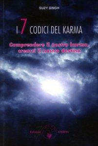 I 7 CODICI DEL KARMA Comprendere il nostro karma, crearci il nostro destino di Suzy Singh
